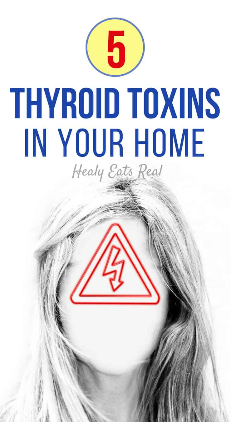 5 Thyroid Toxins in Your Home + Tips to Get Them OUT!
